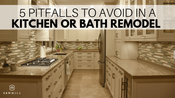 5 pitfalls to avoid in a kitchen or bath remodel