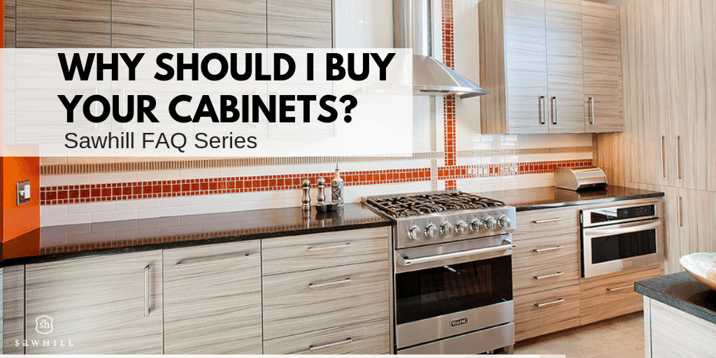 Sawhill FAQ Series: Why Should I Buy Your Cabinets?